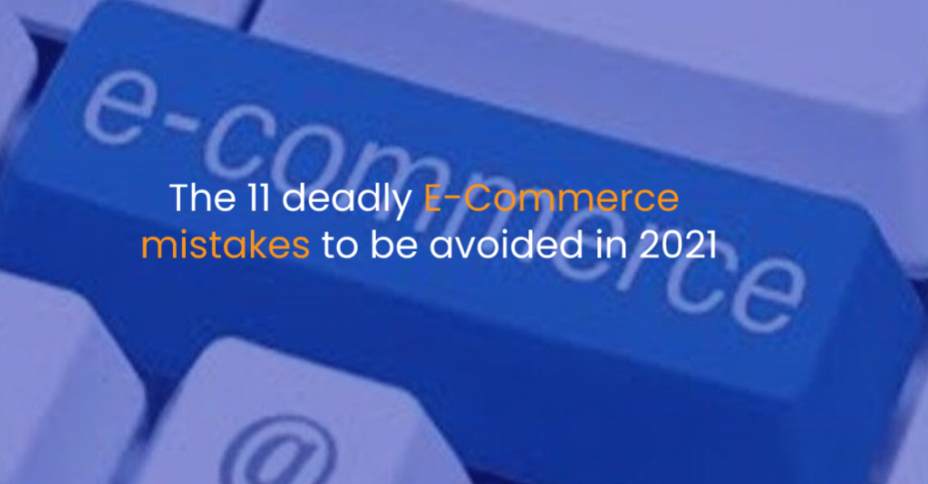 The 11 deadly E-Commerce mistakes to be avoided in 2021-IStudio Technologies