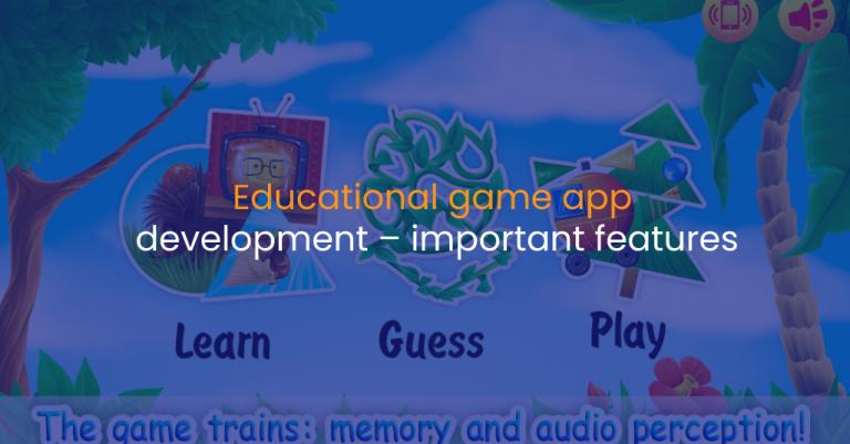 Educational game app development – important features-IStudio Technologies