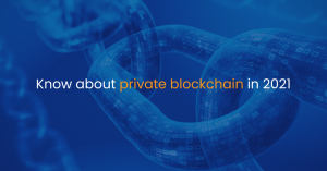 Know about private blockchain in 2021