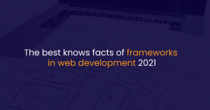 The best knows facts of frameworks in web development 2021