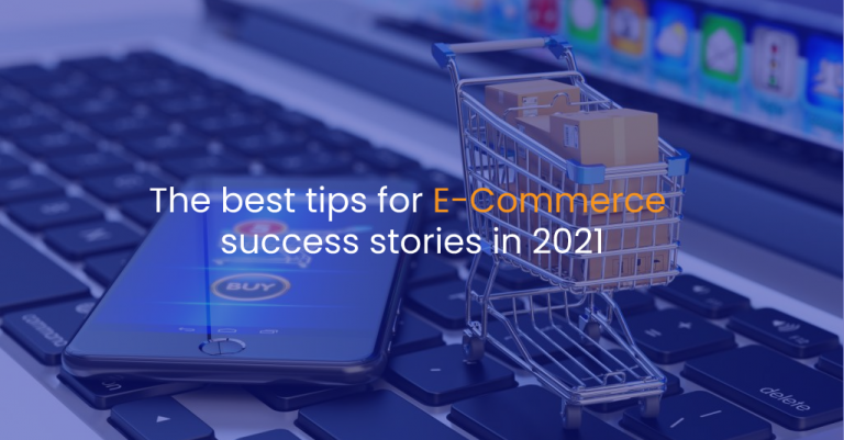 The best tips for e-commerce success stories in 2021-IStudio Technologies