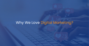 Why We Love Digital Marketing?