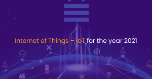 Internet of things – IoT for the year 2021