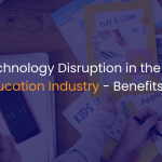 Technology disruption in the education industry - Benefits - IStudio Technologies
