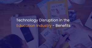 Technology disruption in the education industry – Benefits