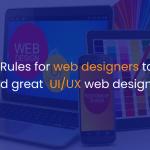 5 Rules for web designers to build great UI_UX web design-IStudio Technologies
