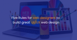 Five Rules for web designers to build great UI/UX web design