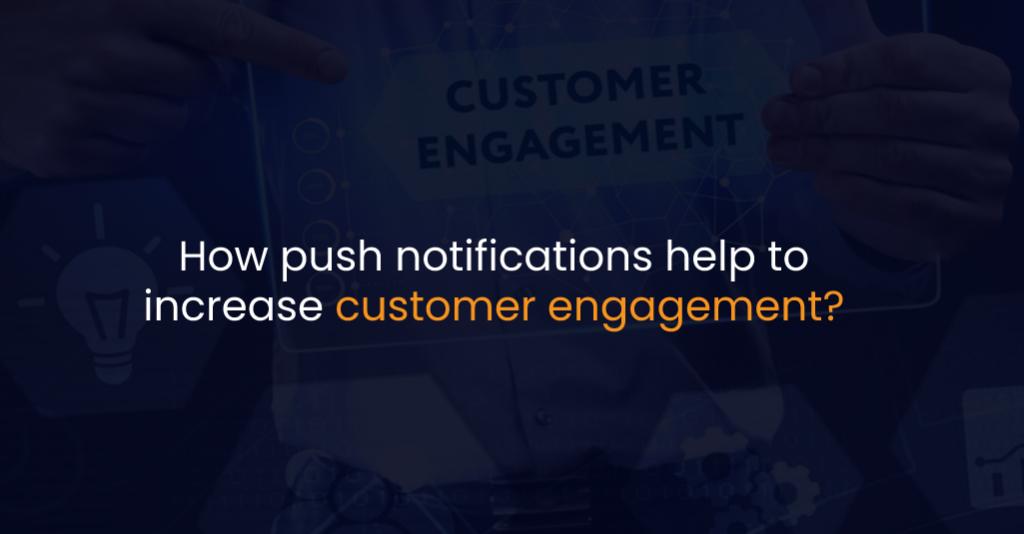 How push notifications help to increase customer engagement - IStudio Technologies