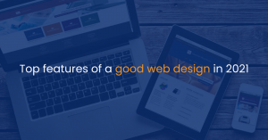 Top features of a good web design in 2021