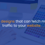 Web designs that can fetch more traffic to your website-IStudio Technologies