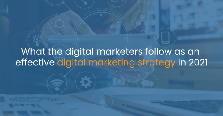 What the digital marketers follow as an effective digital marketing strategy in 2021-IStudio Technologies
