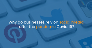 Why do businesses rely on social media after the pandemic Covid 19?
