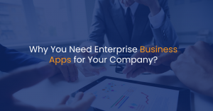 Why you need enterprise business apps for your company?