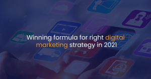 Winning formula for right digital marketing strategy in 2021